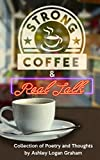 Strong Coffee & Real Talk: Collection of Poetry & Thoughts (English Edition)