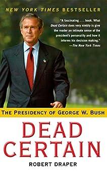 Dead Certain: The Presidency of George W. Bush by [Robert Draper]