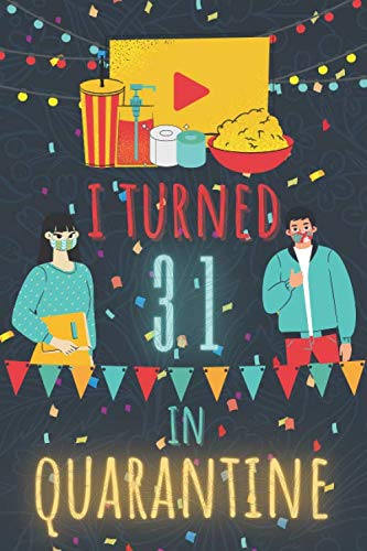 I Turned 31 In Quarantine Notebook: Happy 2020 Quarantined Birthday Notebook Journal Gifts for Girls and Boys 31 Years old 31th Birthday present idea ... 100 Pages 6