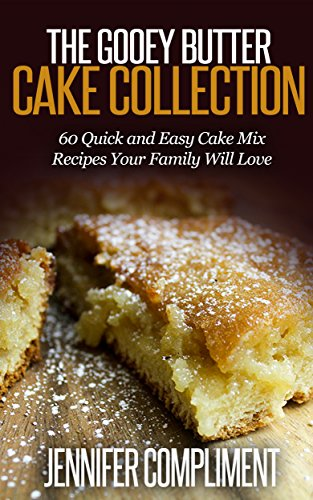 The Gooey Butter Cake Collection: 60 Quick and Easy Cake Mix Recipes Your Family Will Love by [Jennifer Compliment]