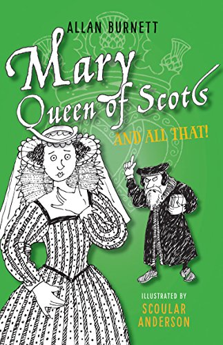 Mary Queen of Scots and All That (The And All That Series)