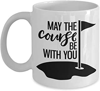 May the Course be With You Golf Coffee Mug (11 oz. white) - Best Humorous Gift for Golfers