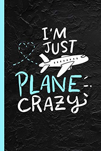 """I'm Just Plane Crazy: Plane Spotting Gift Notebook & Journal Or Diary for Pilots, Wide Ruled Paper (120 Pages, 6x9"""")"""