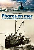 PHARES EN MER - LA CONSTRUCTION, LES GARDIENS, L'AUTOMATISATION