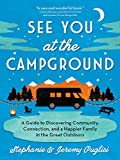 See You at the Campground: A Guide to Discovering Community, Connection, and a Happier Family in the Great Outdoors (English Edition)