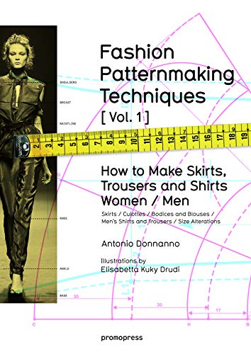 Fashion Patternmaking Techniques. [ Vol. 1 ]: How to Make Skirts, Trousers and Shirts. Women & Men. Skirts / Culottes / Bodices and Blouses / Men's ... / Size Alterations (Promopress, Band 1)