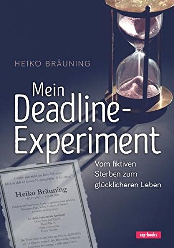 Buchseite und Rezensionen zu 'Mein Deadline-Experiment: Vom fiktiven Sterben zum glücklicheren Leben' von  Heiko Bräuning