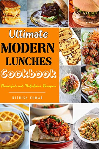 Ultimate Modern Lunch Cookbook (Illustrated): Flavorful Tasty Lunch Recipes...