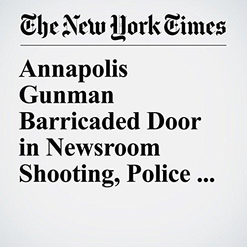 Annapolis Gunman Barricaded Door in Newsroom Shooting, Police Say copertina