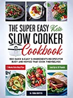 The Super Easy Keto Slow Cooker Cookbook: 250 Quick & Easy 5-Ingredients Recipes for Busy and Novice that Cook Themselves - 2-Weeks Keto Meal Plan - Lose Up to 16 Pounds
