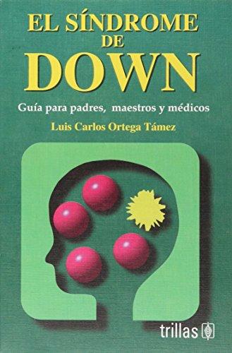 El Sindrome De Down / Down Syndrome: Guia Para Padres, Maestros Y Medicos / Guide for Parents, Teach