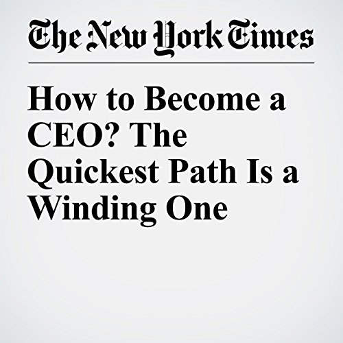 How to Become a CEO? The Quickest Path Is a Winding One cover art