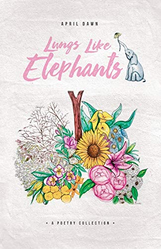 Lungs Like Elephants: Poems about Anxiety, Addiction, Heartbreak, Love, and Depression