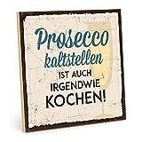 TypeStoff Holzschild mit Spruch – Prosecco KALTSTELLEN