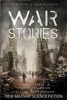 War Stories by [Joe Haldeman, Linda Nagata, Karin Lowachee, Ken Liu, Jay Posey, James Sutter, Jaym Gates, Andrew Liptak]