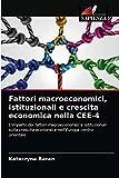 Fattori macroeconomici, istituzionali e crescita economica nella CEE-4: L'impatto dei fattori macroeconomici e istituzionali sulla crescita economica nell'Europa centro-orientale
