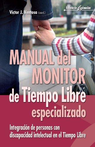 Manual del monitor de Tiempo Libre especializado: Integración de personas con discapacidad intelectual en el Tiempo Libre: 46 (Escuela de animación)