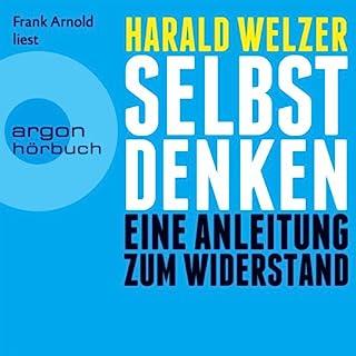 Selbst denken     Eine Anleitung zum Widerstand              Autor:                                                                                                                                 Harald Welzer                               Sprecher:                                                                                                                                 Frank Arnold                      Spieldauer: 9 Std. und 56 Min.     242 Bewertungen     Gesamt 4,5