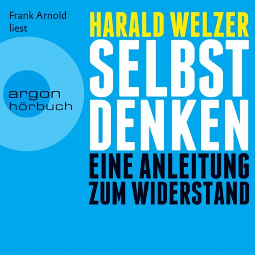 Selbst denken     Eine Anleitung zum Widerstand              By:                                                                                                                                 Harald Welzer                               Narrated by:                                                                                                                                 Frank Arnold                      Length: 9 hrs and 56 mins     3 ratings     Overall 5.0