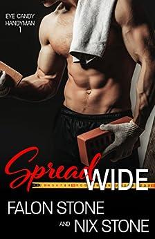 Spread Wide (Eye Candy Handyman Book 1) by [Falon Stone, Nix Stone]