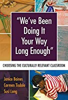 We've Been Doing It Your Way Long Enough: Choosing the Culturally Relevant Classroom (Language and Literacy)