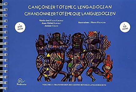 Chansonnier totémique languedocien. Volume 3 : transmission des gestes rituels languedociens. (CD + DVD inclus)