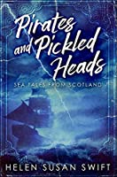 Pirates and Pickled Heads: Premium Hardcover Edition