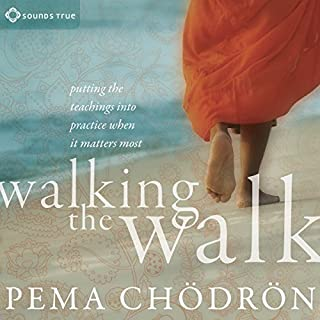 Walking the Walk     Putting the Teachings into Practice When It Matters Most              By:                                                                                                                                 Pema Chodron                               Narrated by:                                                                                                                                 Pema Chodron                      Length: 4 hrs and 24 mins     16 ratings     Overall 5.0