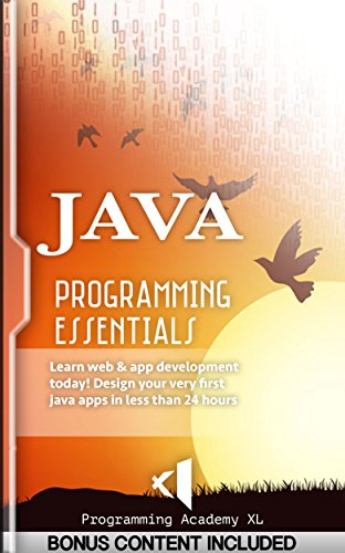 JAVA: PROGRAMMING ESSENTIALS (Bonus Content Included): Learn web & app development today! Design your very first java apps in less than 24 hours (Java, Javascript, Programming) (English Edition)