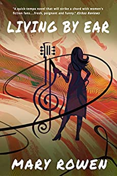 Living by Ear: A Contemporary Mom's Endeavor to Balance Family, Art, and Love by [Mary Rowen, Jessica West]