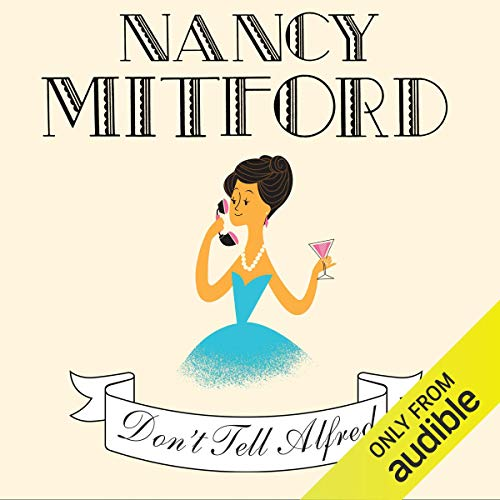 Don't Tell Alfred                   By:                                                                                                                                 Nancy Mitford                               Narrated by:                                                                                                                                 Emilia Fox                      Length: 9 hrs and 7 mins     14 ratings     Overall 4.1
