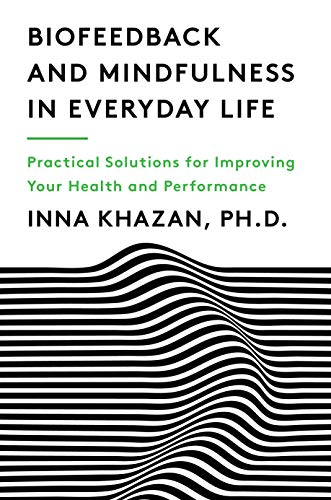 Biofeedback and Mindfulness in Everyday Life: Practical Solutions for Improving Your Health and Performance (English Edition)