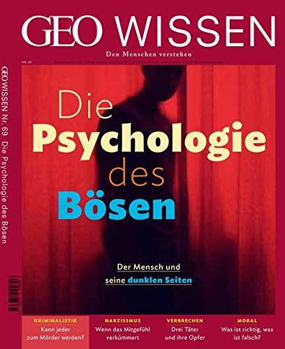 GEO Wissen / GEO Wissen 69/2020 - Die Psychologie des Bösen: Den Menschen verstehen