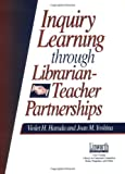 Inquiry Learning Through Librarian-Teacher Partnerships (Information Skills Across the Curriculum)