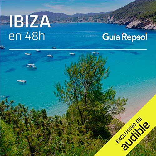 Ibiza en 48 horas (Narración en Castellano) [Ibiza in 48 Hours] Audiobook By Guía Repsol cover art