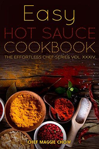Easy Hot Sauce Cookbook (Hot Sauce Cookbook, Hot Sauce Recipes, Hot Sauce Book, Hot Sauce Recipe Book 1) (English Edition)