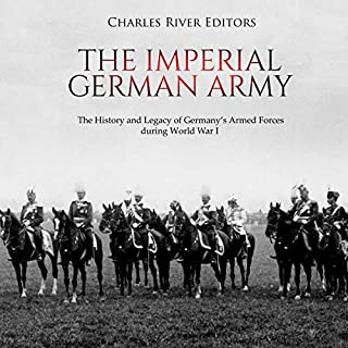 The Imperial German Army: The History and Legacy of Germany's Armed Forces During World War I cover art