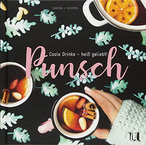 Punsch: Coole Drinks - heiß geliebt!
