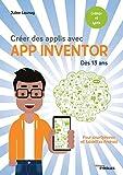 Créer des applis avec App Inventor: Pour smartphones et tablettes Android