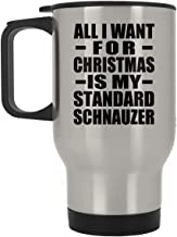 All I Want For Christmas Is My Standard Schnauzer - Silver Travel Mug Insulated Tumbler Stainless Steel - Gift for Dog Pet Owner Lover Memorial Birthday Anniversary Valentine's Day Easter