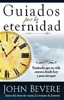 Guiados Por La Eternidad: Entienda que su vida cuenta desde hoy  y para siempre (Spanish Edition)