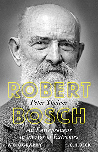 Robert Bosch: An Entrepreneur in an Age of Extremes