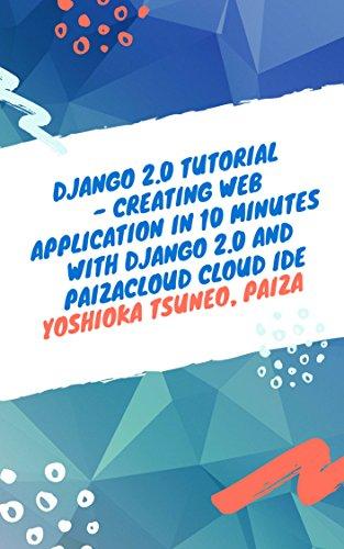Django 2.0 Tutorial - Creating Web application in 10 minutes with Django 2.0 and PaizaCloud Cloud IDE (English Edition)