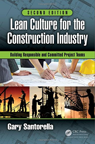 Lean Culture for the Construction Industry: Building Responsible and Committed Project Teams, Second