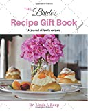 The Bride's Recipe Gift Book Journal: Bride, Recipes, Wedding, Wedding Gifts, Unique Culinary Legacy, Memory, Dessert, Dessert Recipes, Cookie ... (The Personal Legacy Series) (Volume 1)