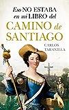 Eso No Estaba En Mi Libro Del Camino De Santiago (Historia)