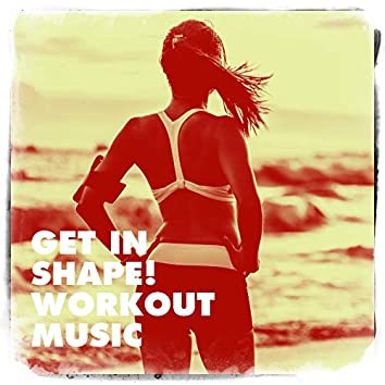 Get in Shape! Workout Music