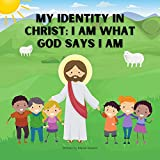 My Identity In Christ: I Am What God Says I Am: Great Book For Children to Know They are Loved and Created With Purpose by a Loving God. A Wonderful Way To Learn How Jesus See Us. (English Edition)
