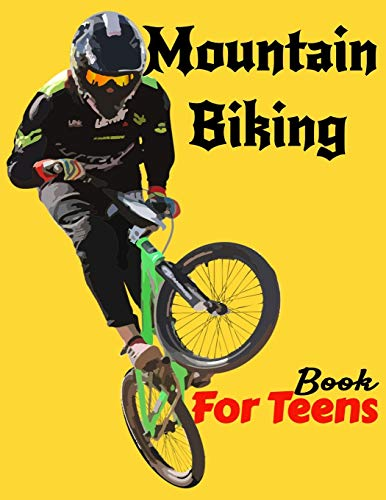 Mountain Biking Book For Teens: Boys, Teach Yourself to Mastering Mountain Bike Skills: No School, No Teacher, Save Your Effort, Learning Mountain Biking For Beginners