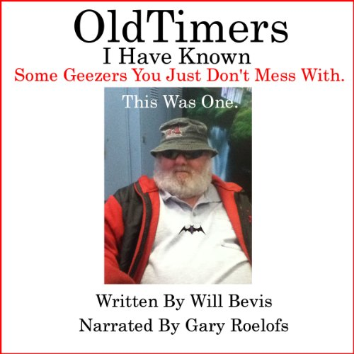 Old-Timers I Have Known: There Are Some Geezers You Just Don't Mess With audiobook cover art